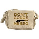 Don't Gouge Me Bro Messenger Bag