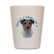 Proudly Owned Terrier Shot Glass