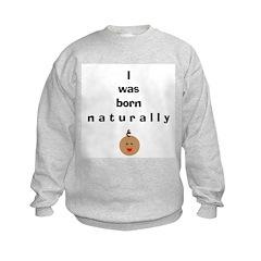 Born naturally 2 Kids Sweatshirt