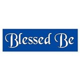 blessed be... Bumper Bumper Sticker