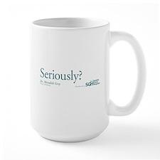Seriously? - Grey's Anatomy Large Mug