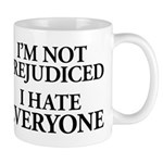 I'm Not Prejudiced. I Hate Everyone. Mug