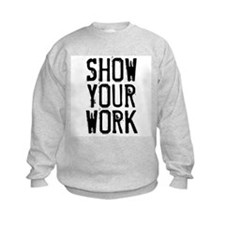 Show Your Work Sweatshirt