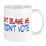 Don't Blame Me, I Didn't Vote Mug