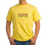 Don't Blame Me, I Didn't Vote Yellow T-Shirt