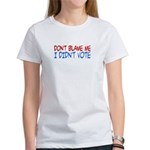 Don't Blame Me, I Didn't Vote Women's T-Shirt