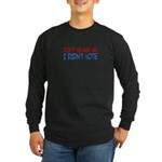 Don't Blame Me, I Didn't Vote Long Sleeve Dark T-Shirt
