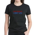 Don't Blame Me, I Didn't Vote Women's Dark T-Shirt