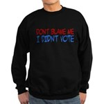 Don't Blame Me, I Didn't Vote Dark Sweatshirt (dark)
