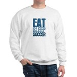 EAT SLEEP SOCCER Sweatshirt