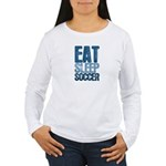 EAT SLEEP SOCCER Women's Long Sleeve T-Shirt