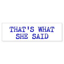 THATS WHAT SHE SAID (Long) Bumper Bumper Sticker