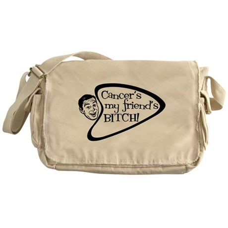 Cancer's my friend's BITCH! Messenger Bag