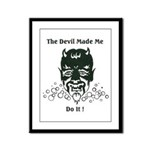 THE DEVIL MADE ME DO IT! Framed Panel Print