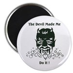 THE DEVIL MADE ME DO IT! Magnet
