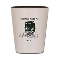 THE DEVIL MADE ME DO IT! Shot Glass