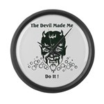 THE DEVIL MADE ME DO IT! Large Wall Clock