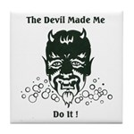 THE DEVIL MADE ME DO IT! Tile Coaster