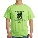 THE DEVIL MADE ME DO IT! Green T-Shirt