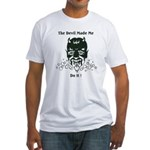 THE DEVIL MADE ME DO IT! Fitted T-Shirt
