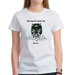 THE DEVIL MADE ME DO IT! Women's T-Shirt