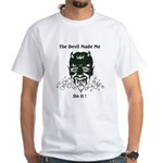 THE DEVIL MADE ME DO IT! White T-Shirt