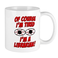 Of Course I'm Tired, I'm A Librarian Mug