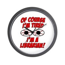 Of Course I'm Tired, I'm A Librarian Wall Clock