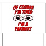 Of Course I'm Tired, I'm A Farmer Yard Sign