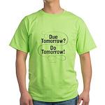 Due Tomorrow Green T-Shirt