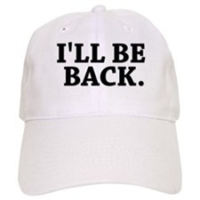 I'LL BE BACK Baseball Cap