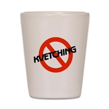 No Kvetching Shot Glass