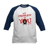 My Problem Is You Tee