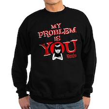 My Problem Is You Sweatshirt (dark)