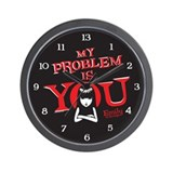 My Problem Is You Wall Clock