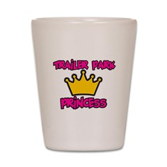 Trailer Park Princess Shot Glass