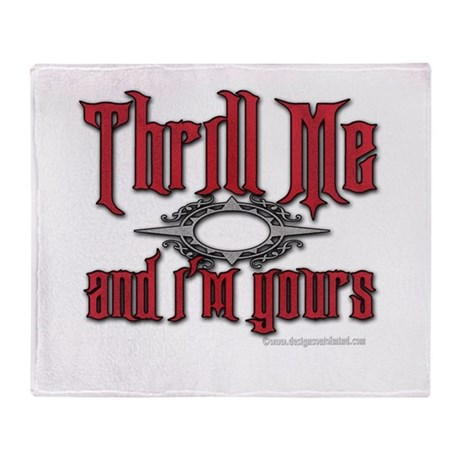Thrill Me I'm Yours Throw Blanket