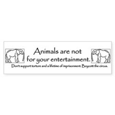 Animals are not entertainment Bumper Bumper Sticker