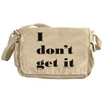 I DON'T GET IT Messenger Bag
