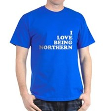 i love being northern T-Shirt