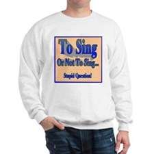 To Sing or Not To Sing Adult Sweatshirt