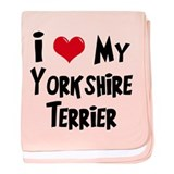 I Love My Yorkshire Terrier baby blanket