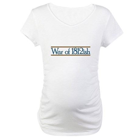 War of 1812ish Maternity T-Shirt