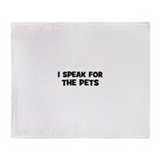 I Speak For The Pets Throw Blanket