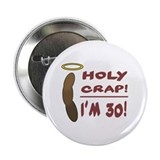 "Holy Crap I'm 30! 2.25"" Button (100 pack)"