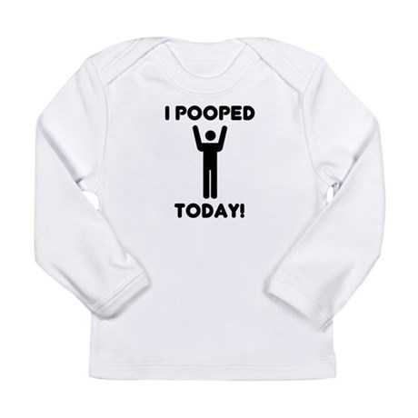 I pooped today Long Sleeve Infant T-Shirt