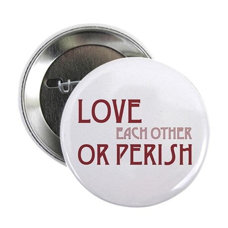 Love or Perish 2.25 Inch Button