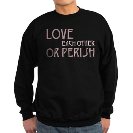 Love or Perish Men's Dark Sweatshirt