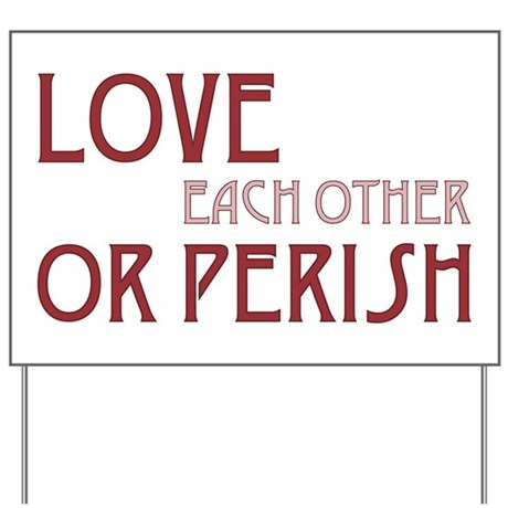 Love or Perish Yard Sign