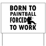 Born to Play Paintball forced to work Yard Sign